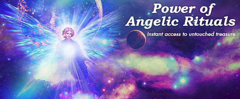 Angelic Rituals! Instant access to untouched treasure
