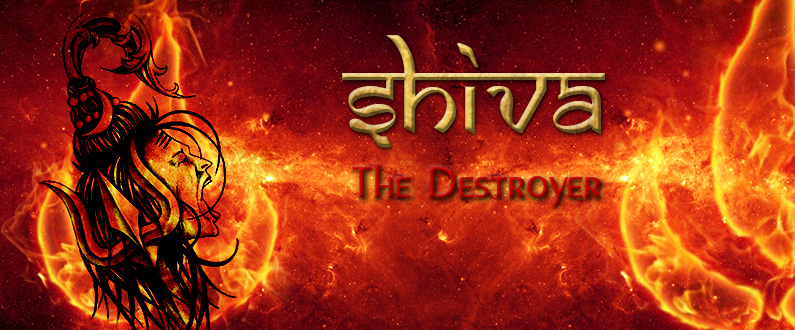 Shiva – The Destroyer !